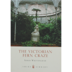 Whittingham, Sarah. The Victorian Fern Craze. 2010.